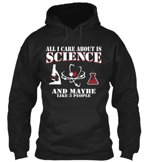 All I Care About Is Science And Maybe Like 3 People Black T-Shirt Front
