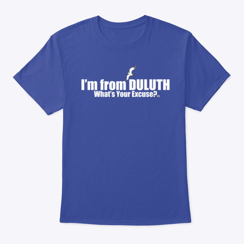 I'm From Duluth, What's Your Excuse? Deep Royal T-Shirt Front