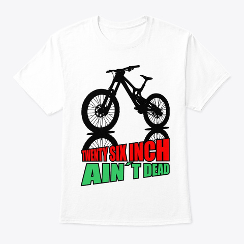 26 Inch Ain´T Dead Mountain Bike 2 White T-Shirt Front