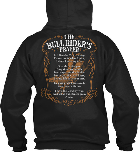 The Bull Rider's Prayer As I Live The Cowboy Way, Protection Is What I Pray, I Don't Know My Fate, Outside Of The... Black Sweatshirt Back