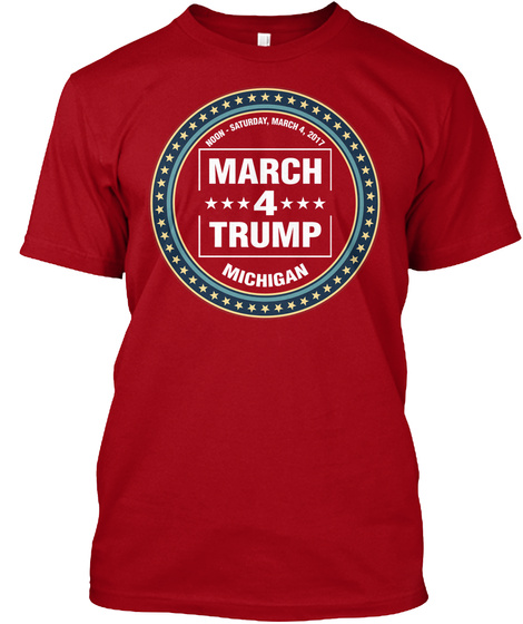 March 4 Trump Michigan March 4 2017 Deep Red T-Shirt Front