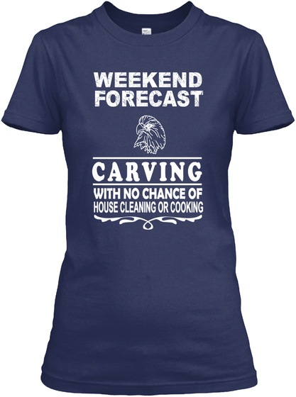 Weekend Forecast Carving With No Chance Of House Cleaning Or Cooking Navy Women's T-Shirt Front