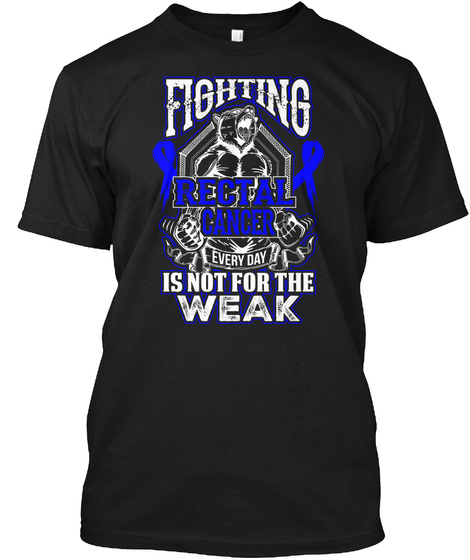Fighting Rectal Cancer Is Not For The Weak Black T-Shirt Front