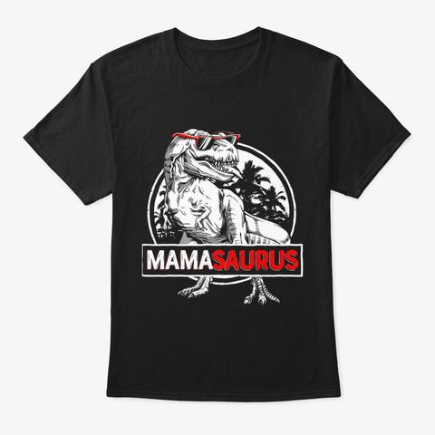 Mamasaurus T Shirt T Rex Mama Saurus Black T-Shirt Front