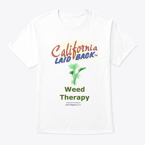 California Laid Back Weed Therapy White T-Shirt Front