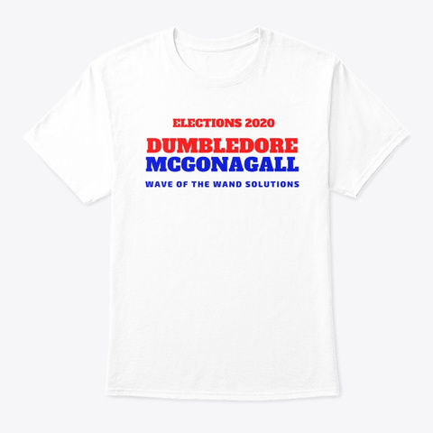 Dumbledore Mcgonagall Elections 2020 White T-Shirt Front