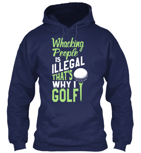 Whacking People Is Illegal That's Why I Golf Navy T-Shirt Front