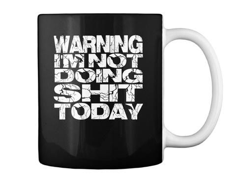 Warning I'm Not Doing S#@4 Today Mug Black Mug Back