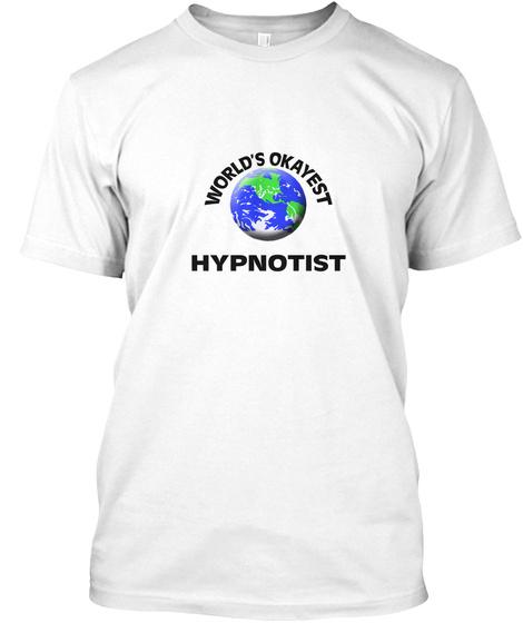 World's Okayest Hypnotist White T-Shirt Front