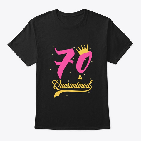 70 And Quarantined 70th Birthday Queen Black T-Shirt Front