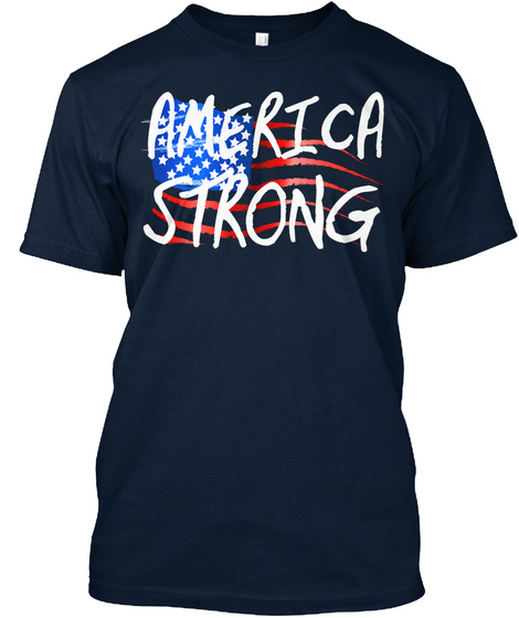 America Strong T Shirt Patriotic Tee New Navy Kaos Front
