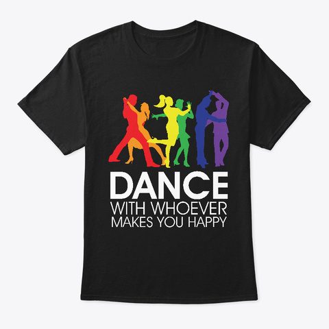 Dance With Whoever Makes You Happy Black T-Shirt Front