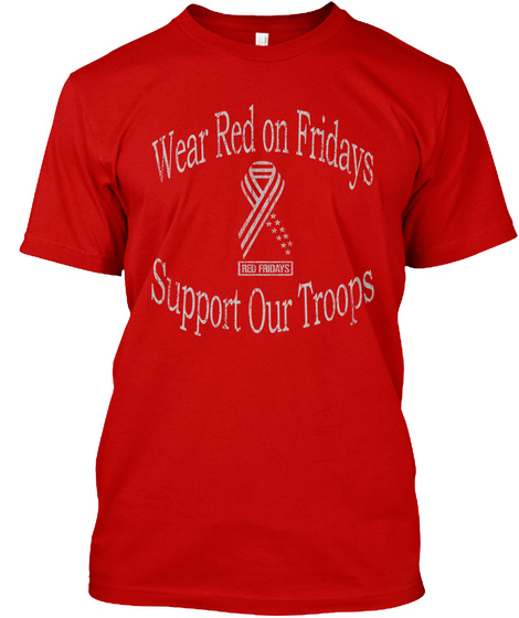 Wear Red On Fridays Support Our Troops Classic Red T-Shirt Front