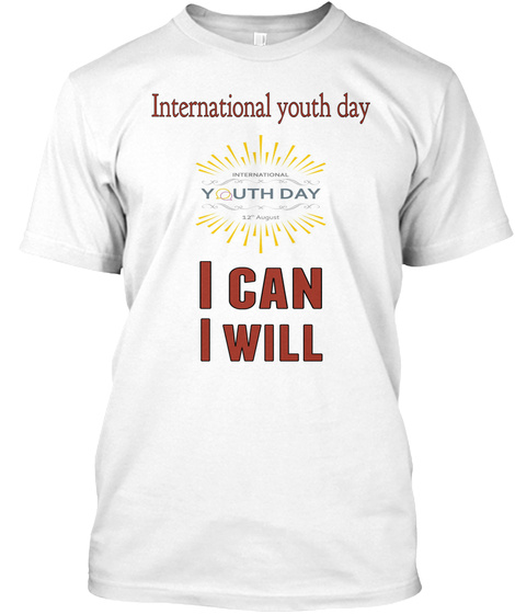 International Youth Day I Can I Will White T-Shirt Front