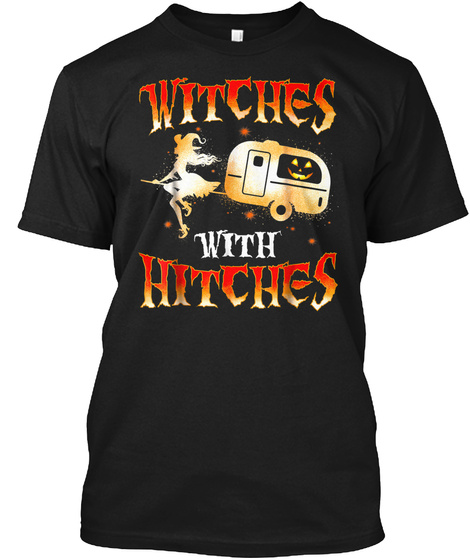 Witches With Hitches Camping Funny Hallo Black T-Shirt Front