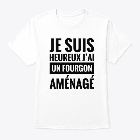Je Suis Heureux J'ai Un Fourgon Aménagé White T-Shirt Front