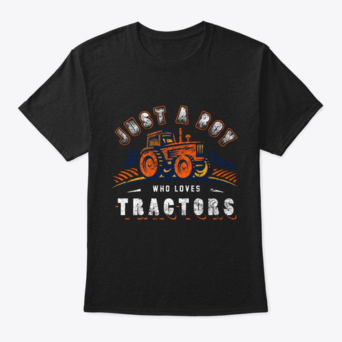 Just A Boy Who Loves Tractors Farmer  Black T-Shirt Front
