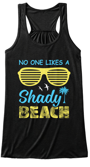 86f31ca9a3 No One Likes A Shady Beach Top Products from Awesome Funny Quotes T ...