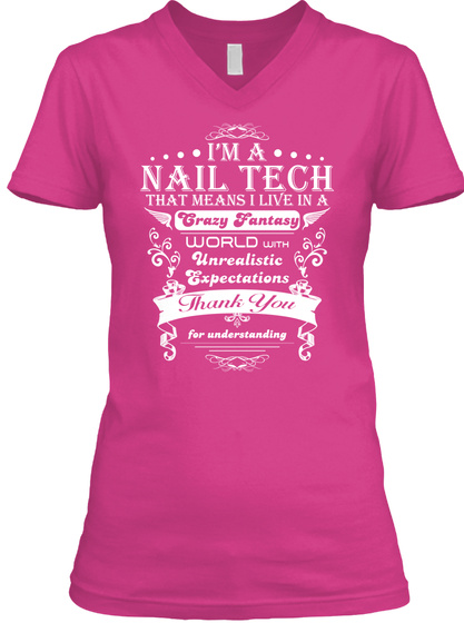 I'm A Nail Tech That Means I Live In A Crazy Fantasy World With Unrealistic Expectations Thank You For Understanding Berry T-Shirt Front