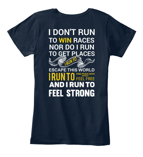 I Don't Run To Win Races Nor Do I Run To Get Places I Run To Escape This World I Run To Find Peace With Myself Feel... New Navy T-Shirt Back
