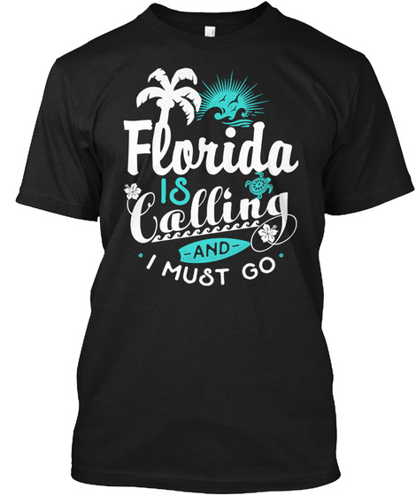 Florida Is Calling And I Must Go Black T-Shirt Front
