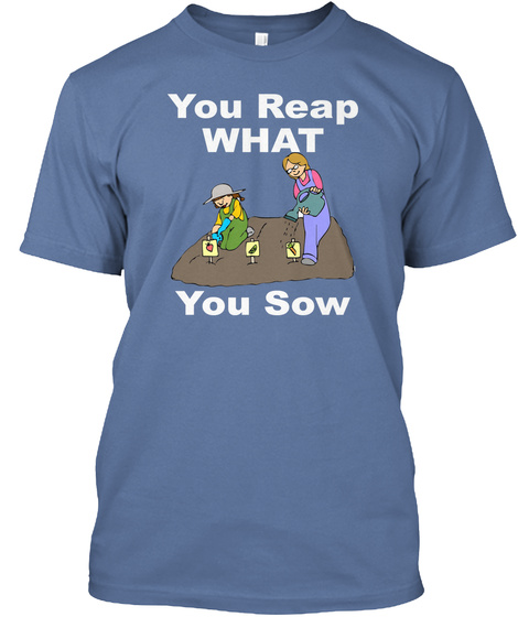 You Reap What You Sow Denim Blue T-Shirt Front