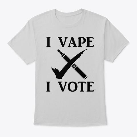 I Vape I Vote Light Steel T-Shirt Front