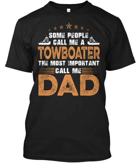 Some People Call Me A Towboater The Most Important Call Me Dad Black Camiseta Front