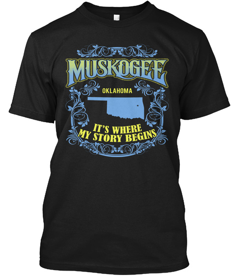 Muskogee Oklahoma Its Where My Story Begins Black T-Shirt Front
