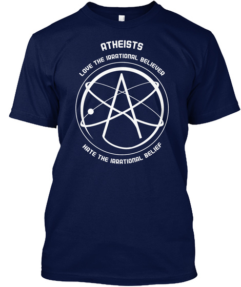 Atheists Love The Irrational Believer Navy T-Shirt Front