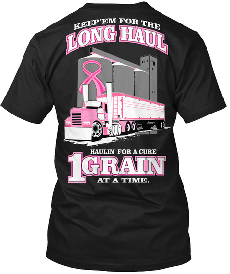 Keep'em For The Long Haul Haulin' For A Cure 1grain At A Time.  Black T-Shirt Back