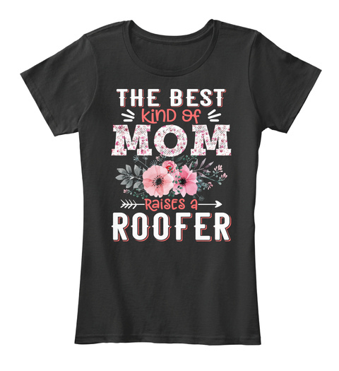 The Best Kind Of Mom Raises A Roffer  Black T-Shirt Front