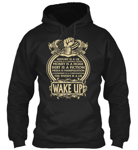History Is A Lie Religion Is A Control System Money Is A Hoax Debt Is A Fiction Media Is A Manipulation Government Is... Black T-Shirt Front
