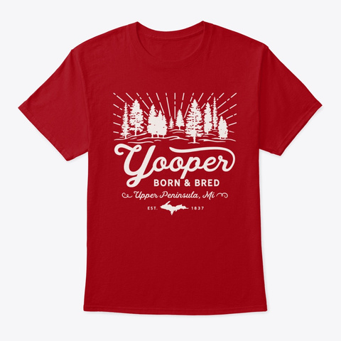 Yooper Born And Bred Upper Peninsula Mi Deep Red T-Shirt Front