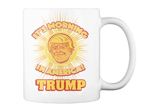 Trump Morning In America Mug White T-Shirt Back