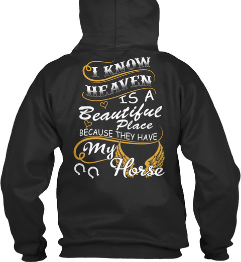 I Know Heaven Is A Beautiful Place Because They Have My Horse Jet Black T-Shirt Back