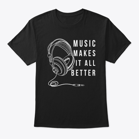 music makes it all better shirt