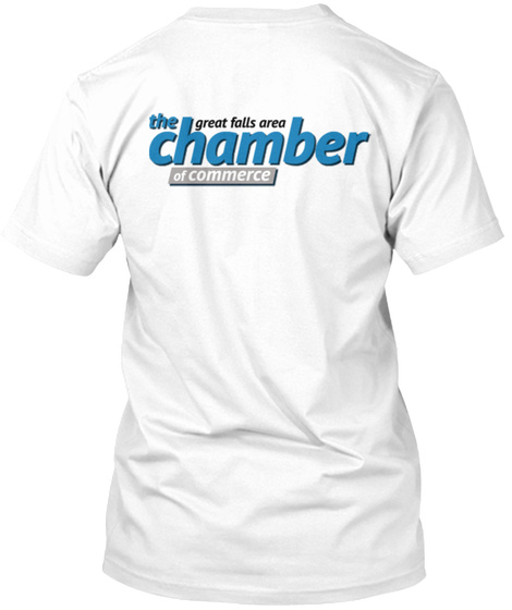 The Great Falls Area Chamber Of Commerce White T-Shirt Back