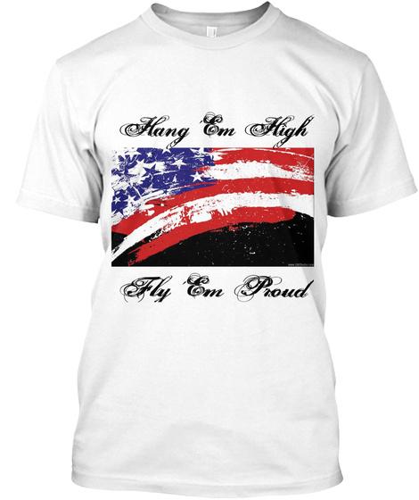 Hang Em High Fly Em Proud White T-Shirt Front