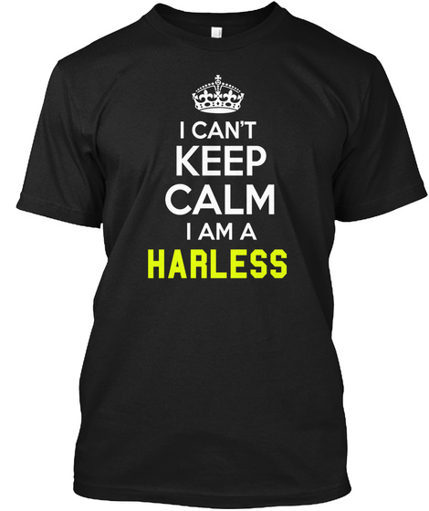 I Can't Keep Calm I Am A Harless Black T-Shirt Front