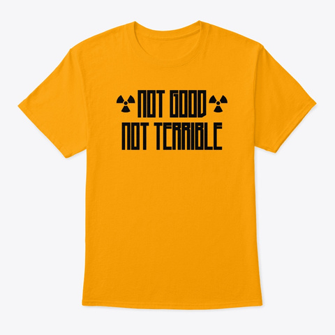 Chernobyl   Not Good, Not Terrible Gold T-Shirt Front