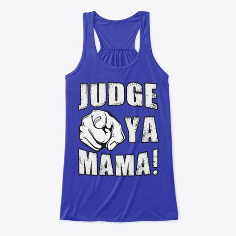 Judge Ya Mama! True Royal T-Shirt Front