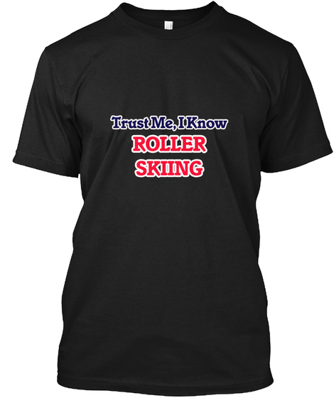 Trust Me I Know Roller Skiing Black T-Shirt Front