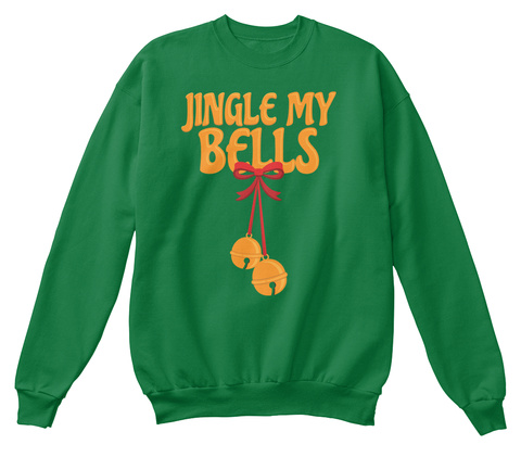 Jingle My Bells Kelly Green  Sweatshirt Front