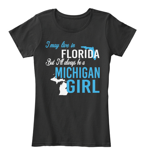I May Live In Florida But Always Be A Michigan Girl  Black T-Shirt Front