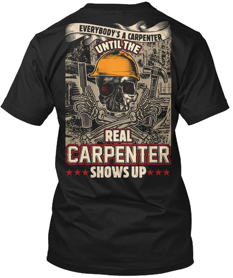 Everybody's A Carpenter Until The Real Carpenter Shows Up Black T-Shirt Back