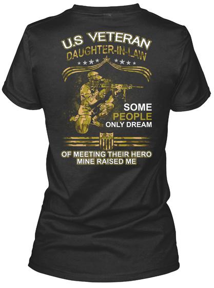 U.S Veteran  Daughter In Law Some  People Only Dream Of Meeting Their Hero Mine Raised Me Black T-Shirt Back
