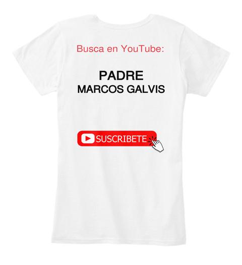 Busca En You Tube Padre Marcos Galvis Suscribete White Camiseta Back