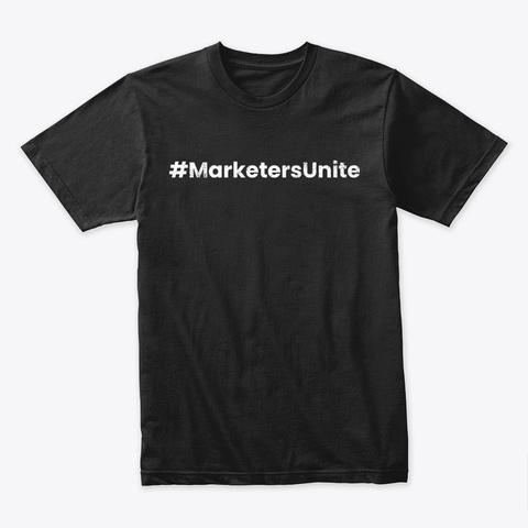 #Marketers Unite Black T-Shirt Front