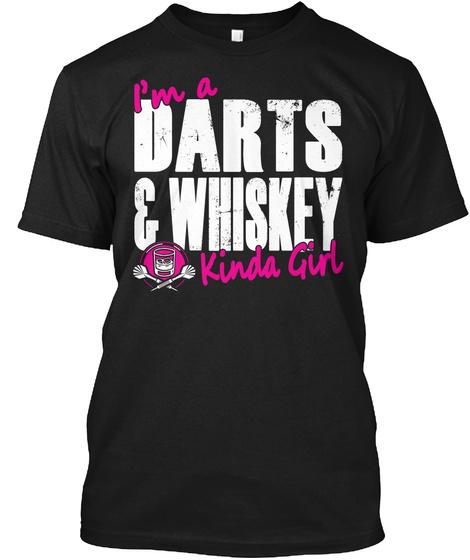 I'm A Darts &Whiskey Kinda Girl Black T-Shirt Front